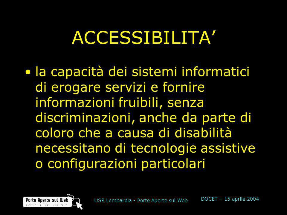 DOCET – 15 aprile 2004 USR Lombardia - Porte Aperte sul Web ACCESSIBILITA la capacità dei sistemi informatici di erogare servizi e fornire informazion