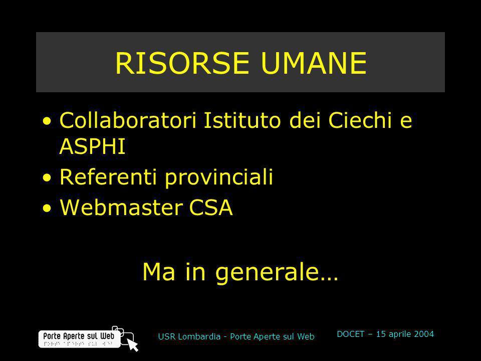 DOCET – 15 aprile 2004 USR Lombardia - Porte Aperte sul Web RISORSE UMANE Collaboratori Istituto dei Ciechi e ASPHI Referenti provinciali Webmaster CS