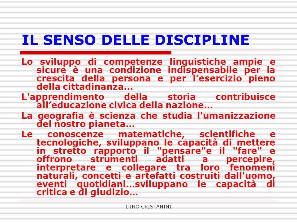 DINO CRISTANINI IL SENSO DELLE DISCIPLINE Lo sviluppo di competenze linguistiche ampie e sicure è una condizione indispensabile per la crescita della
