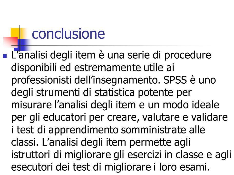 conclusione Lanalisi degli item è una serie di procedure disponibili ed estremamente utile ai professionisti dellinsegnamento.