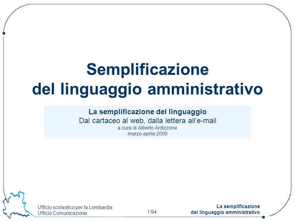 Ufficio scolastico per la Lombardia Ufficio Comunicazione 1/94 La semplificazione del linguaggio amministrativo La semplificazione del linguaggio Dal