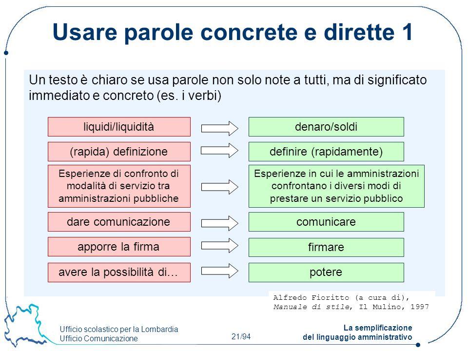 Ufficio scolastico per la Lombardia Ufficio Comunicazione 21/94 La semplificazione del linguaggio amministrativo Usare parole concrete e dirette 1 Un
