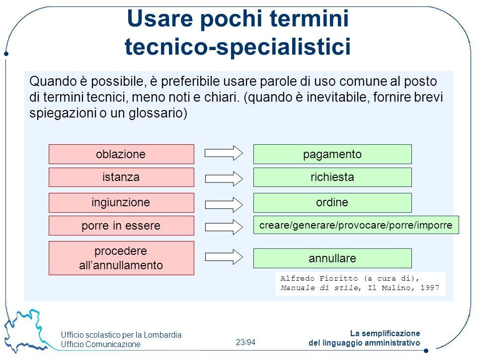 Ufficio scolastico per la Lombardia Ufficio Comunicazione 23/94 La semplificazione del linguaggio amministrativo Usare pochi termini tecnico-specialis