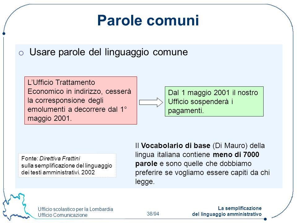 Ufficio scolastico per la Lombardia Ufficio Comunicazione 38/94 La semplificazione del linguaggio amministrativo Parole comuni o Usare parole del ling