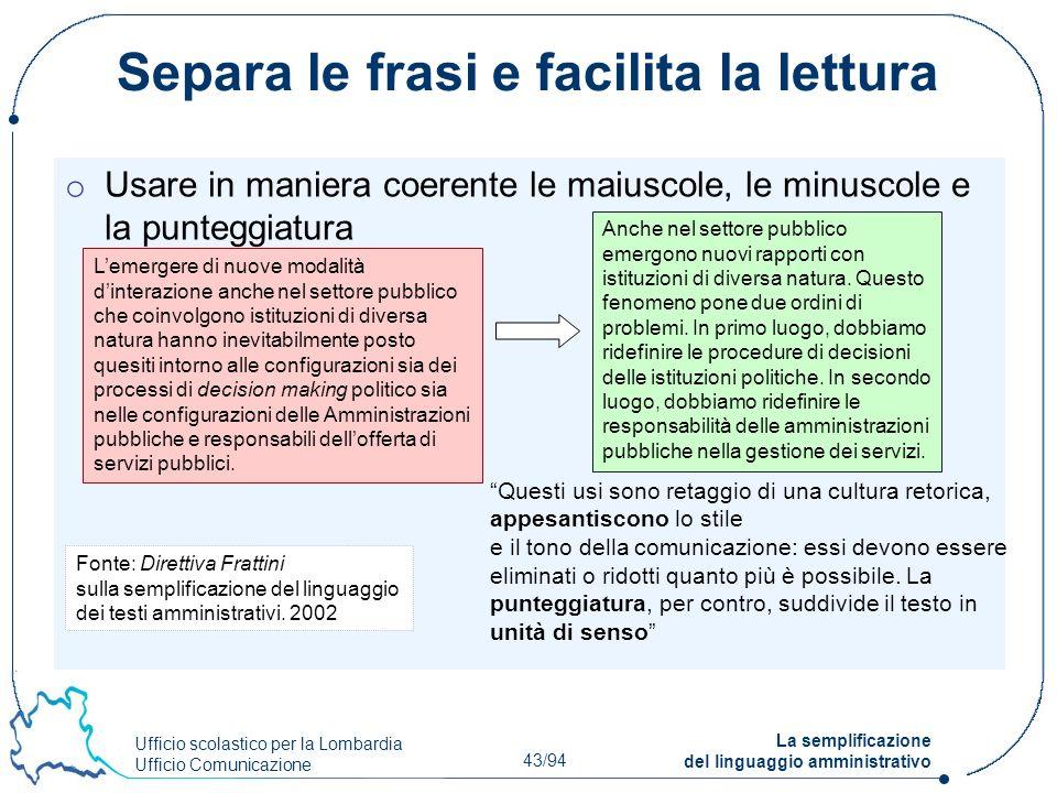 Ufficio scolastico per la Lombardia Ufficio Comunicazione 43/94 La semplificazione del linguaggio amministrativo Separa le frasi e facilita la lettura