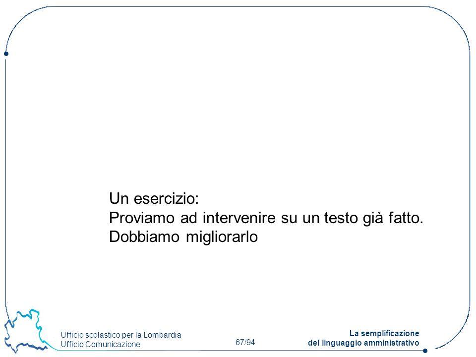 Ufficio scolastico per la Lombardia Ufficio Comunicazione 67/94 La semplificazione del linguaggio amministrativo Un esercizio: Proviamo ad intervenire
