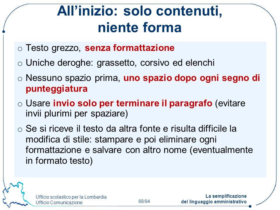 Ufficio scolastico per la Lombardia Ufficio Comunicazione 68/94 La semplificazione del linguaggio amministrativo Allinizio: solo contenuti, niente for