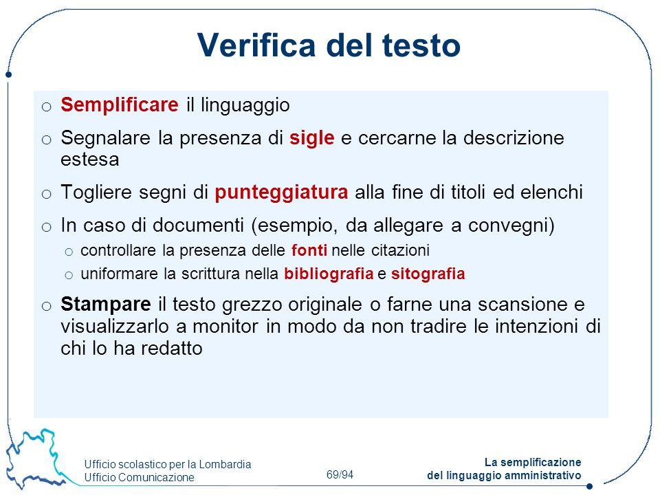 Ufficio scolastico per la Lombardia Ufficio Comunicazione 69/94 La semplificazione del linguaggio amministrativo Verifica del testo o Semplificare il