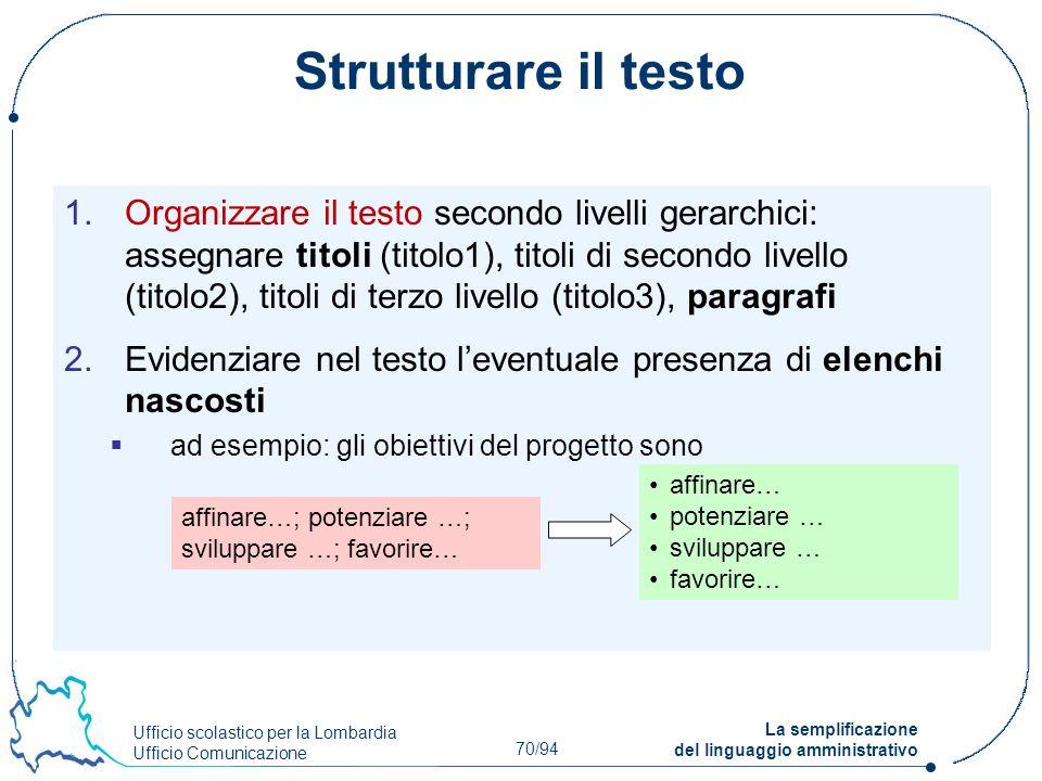 Ufficio scolastico per la Lombardia Ufficio Comunicazione 70/94 La semplificazione del linguaggio amministrativo Strutturare il testo 1.Organizzare il