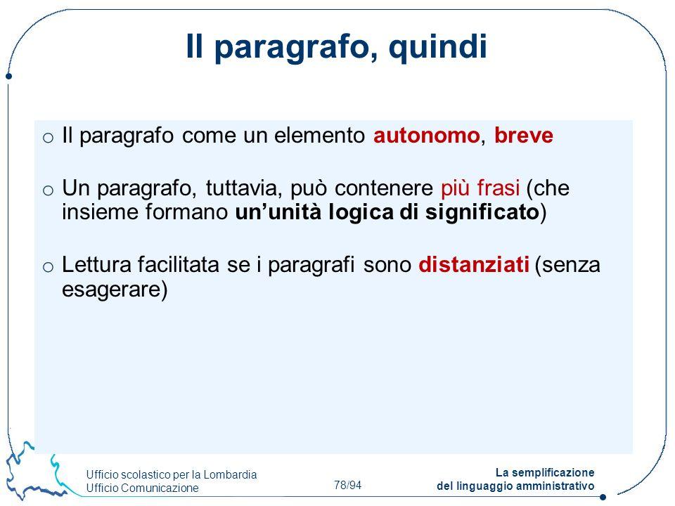 Ufficio scolastico per la Lombardia Ufficio Comunicazione 78/94 La semplificazione del linguaggio amministrativo Il paragrafo, quindi o Il paragrafo c