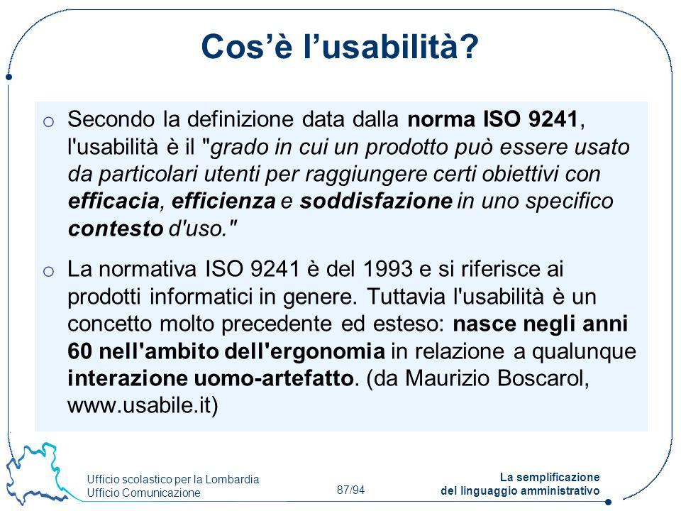 Ufficio scolastico per la Lombardia Ufficio Comunicazione 87/94 La semplificazione del linguaggio amministrativo Cosè lusabilità? o Secondo la definiz
