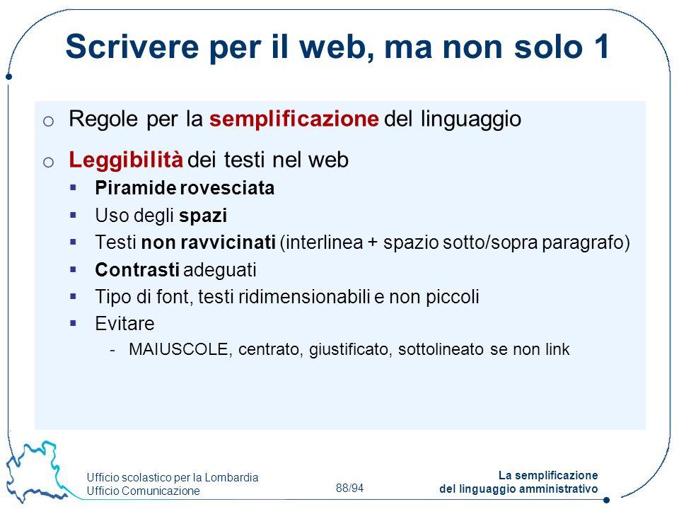 Ufficio scolastico per la Lombardia Ufficio Comunicazione 88/94 La semplificazione del linguaggio amministrativo Scrivere per il web, ma non solo 1 o