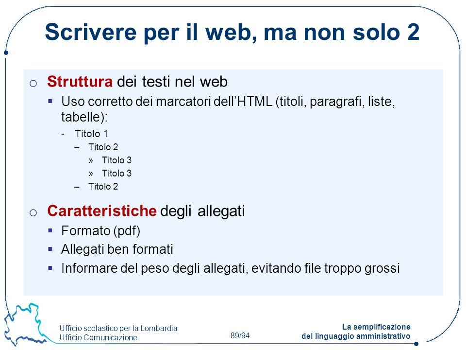 Ufficio scolastico per la Lombardia Ufficio Comunicazione 89/94 La semplificazione del linguaggio amministrativo Scrivere per il web, ma non solo 2 o