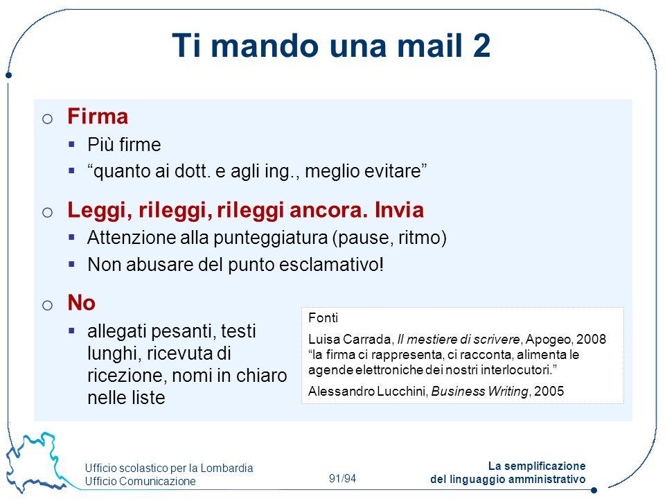 Ufficio scolastico per la Lombardia Ufficio Comunicazione 91/94 La semplificazione del linguaggio amministrativo Ti mando una mail 2 o Firma Più firme