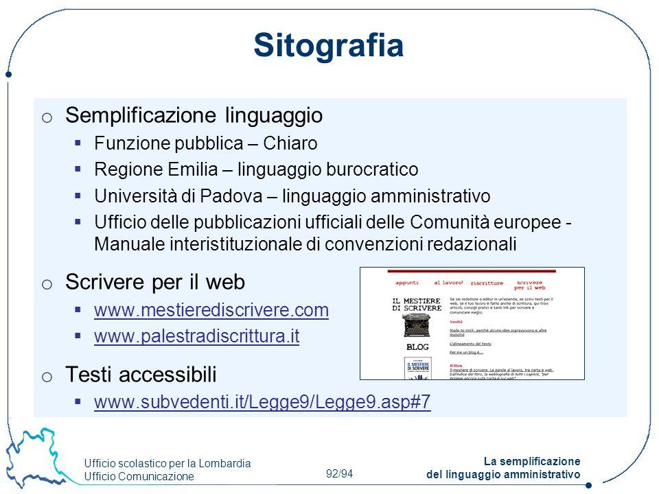 Ufficio scolastico per la Lombardia Ufficio Comunicazione 92/94 La semplificazione del linguaggio amministrativo Sitografia o Semplificazione linguagg