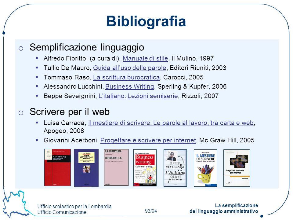 Ufficio scolastico per la Lombardia Ufficio Comunicazione 93/94 La semplificazione del linguaggio amministrativo Bibliografia o Semplificazione lingua