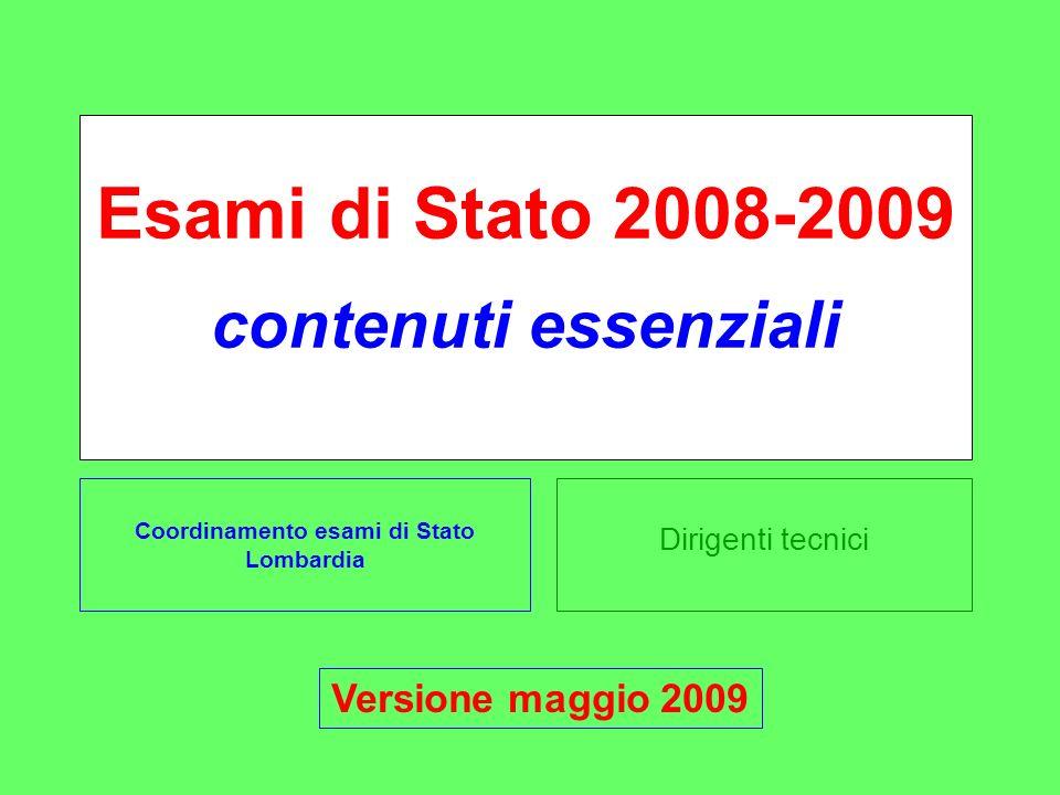 Dirigenti tecnici Esami di Stato 2008-2009 contenuti essenziali Coordinamento esami di Stato Lombardia Versione maggio 2009
