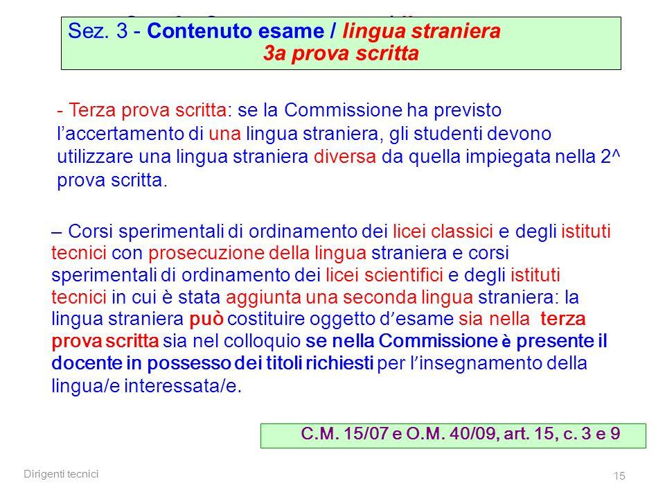 Dirigenti tecnici 15 - Terza prova scritta: se la Commissione ha previsto laccertamento di una lingua straniera, gli studenti devono utilizzare una lingua straniera diversa da quella impiegata nella 2^ prova scritta.