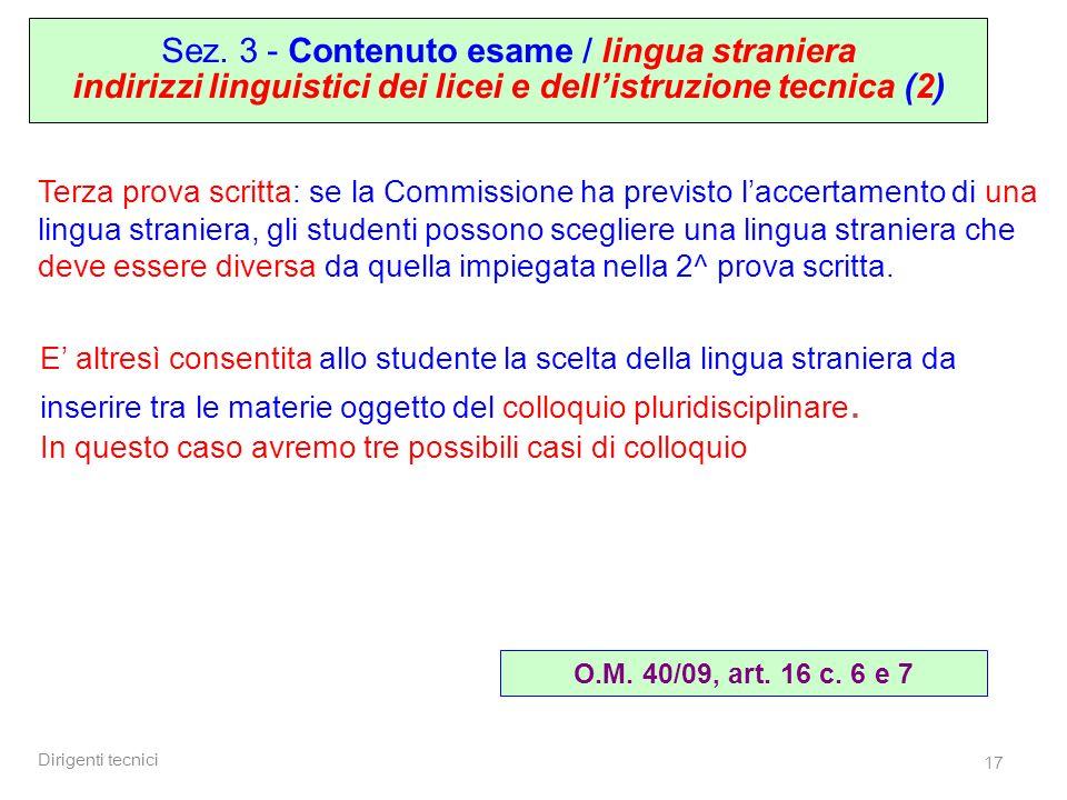 Dirigenti tecnici 17 Terza prova scritta: se la Commissione ha previsto laccertamento di una lingua straniera, gli studenti possono scegliere una lingua straniera che deve essere diversa da quella impiegata nella 2^ prova scritta.
