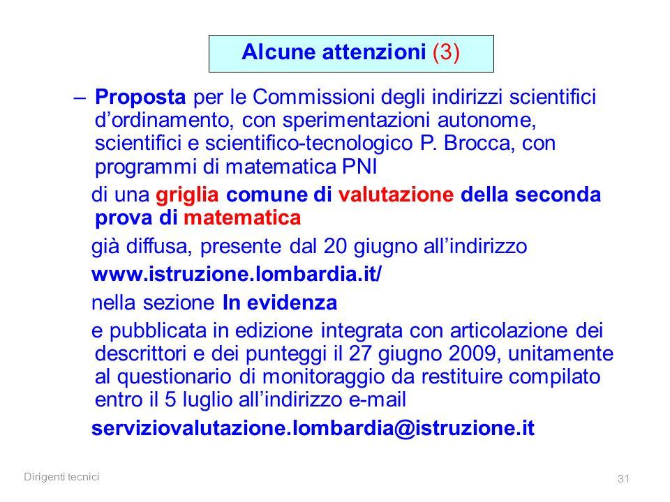 Dirigenti tecnici 31 Alcune attenzioni (3) –Proposta per le Commissioni degli indirizzi scientifici dordinamento, con sperimentazioni autonome, scientifici e scientifico-tecnologico P.