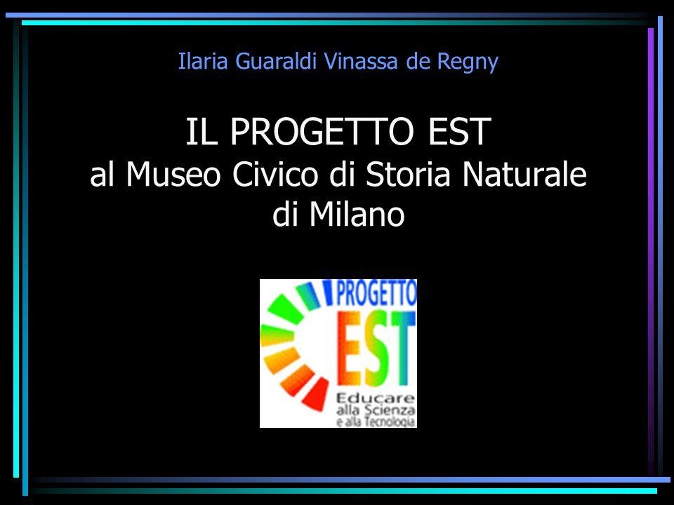 IL PROGETTO EST al Museo Civico di Storia Naturale di Milano Ilaria Guaraldi Vinassa de Regny