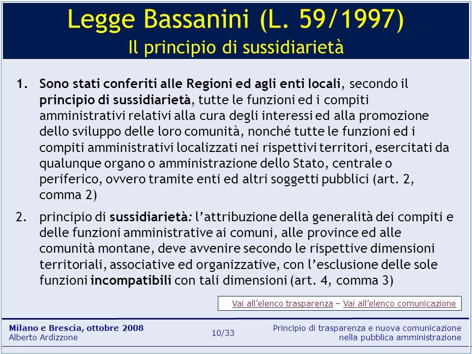 Principio di trasparenza e nuova comunicazione nella pubblica amministrazione Milano e Brescia, ottobre 2008 Alberto Ardizzone 10/33 Legge Bassanini (