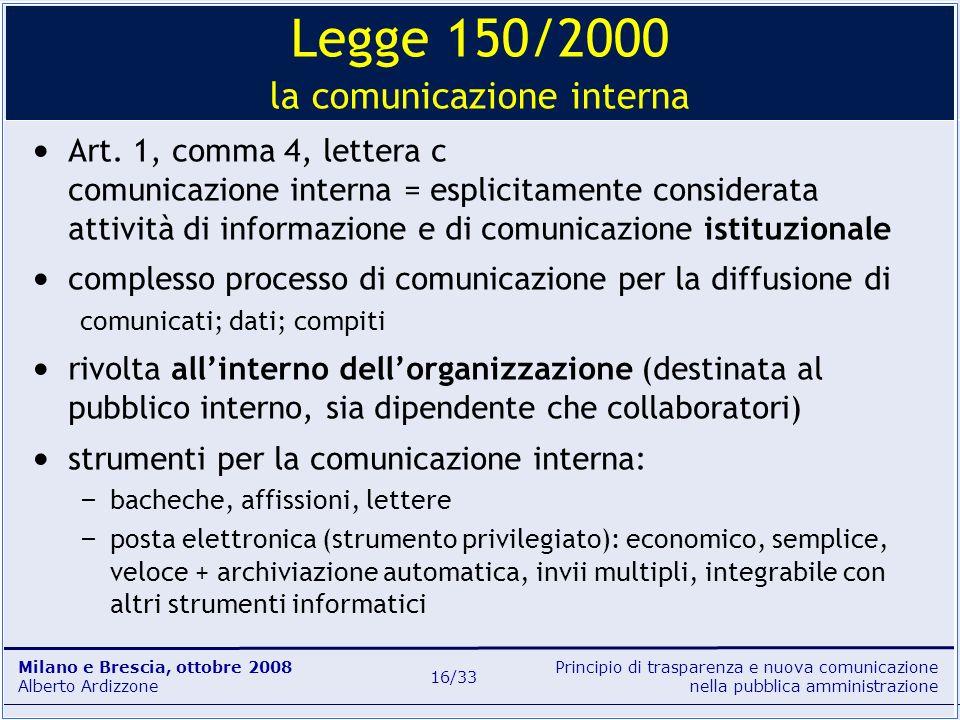 Principio di trasparenza e nuova comunicazione nella pubblica amministrazione Milano e Brescia, ottobre 2008 Alberto Ardizzone 16/33 Art. 1, comma 4,
