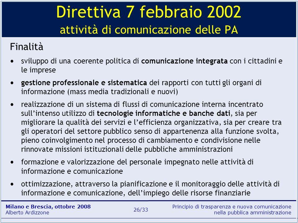 Principio di trasparenza e nuova comunicazione nella pubblica amministrazione Milano e Brescia, ottobre 2008 Alberto Ardizzone 26/33 Finalità sviluppo