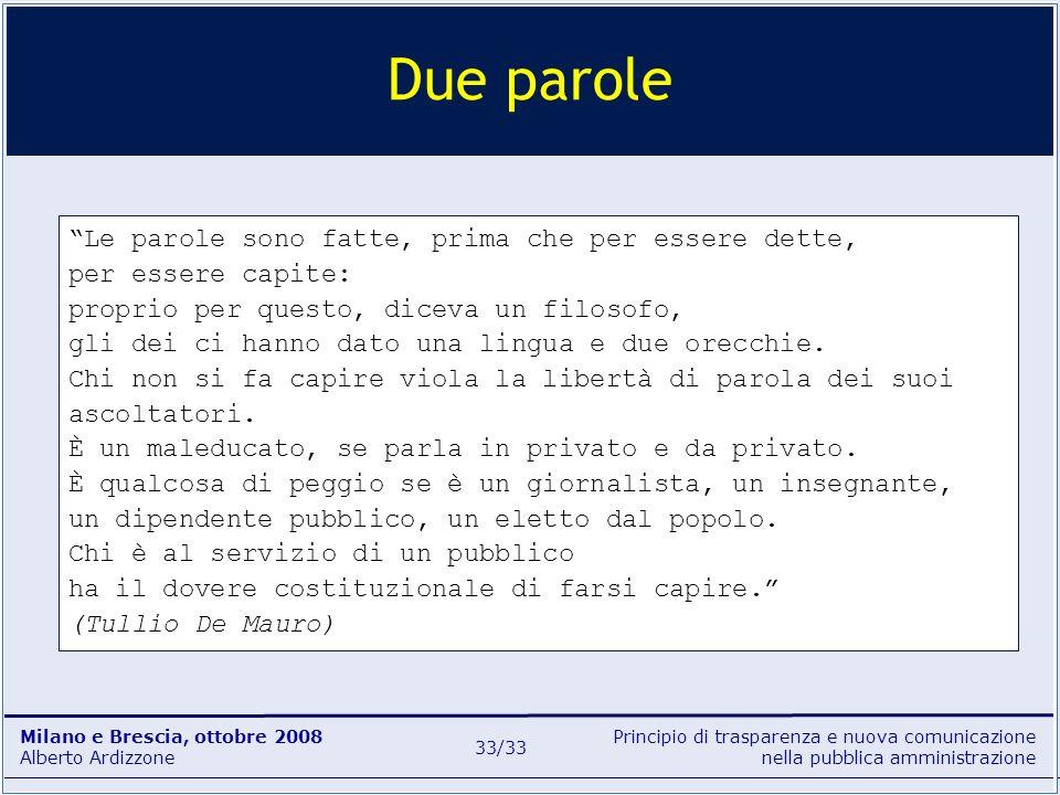Principio di trasparenza e nuova comunicazione nella pubblica amministrazione Milano e Brescia, ottobre 2008 Alberto Ardizzone 33/33 Le parole sono fa