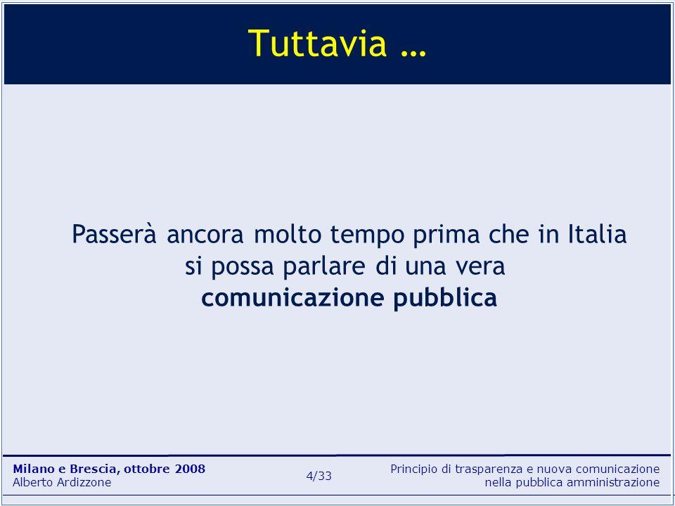 Principio di trasparenza e nuova comunicazione nella pubblica amministrazione Milano e Brescia, ottobre 2008 Alberto Ardizzone 4/33 Passerà ancora mol