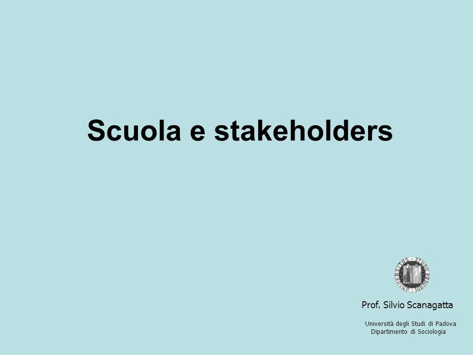 Scuola e stakeholders Università degli Studi di Padova Dipartimento di Sociologia Prof. Silvio Scanagatta