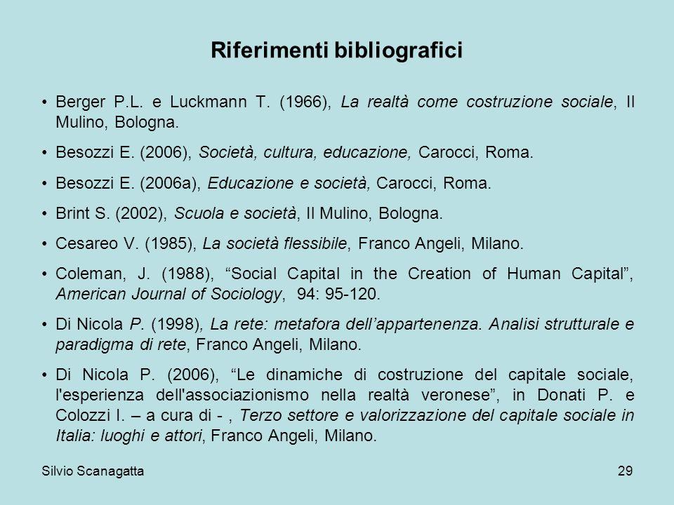 Silvio Scanagatta 29 Riferimenti bibliografici Berger P.L. e Luckmann T. (1966), La realtà come costruzione sociale, Il Mulino, Bologna. Besozzi E. (2