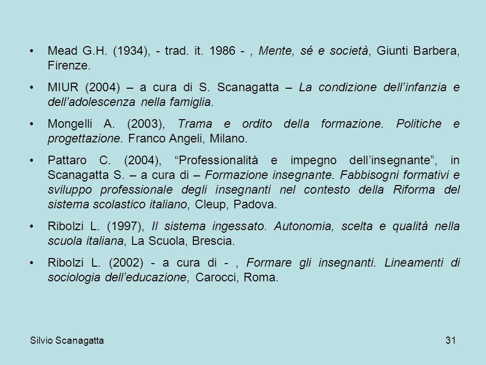 Silvio Scanagatta 31 Mead G.H. (1934), - trad. it. 1986 -, Mente, sé e società, Giunti Barbera, Firenze. MIUR (2004) – a cura di S. Scanagatta – La co