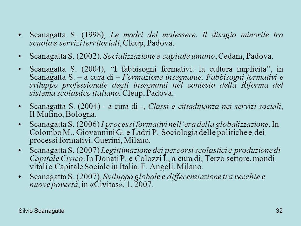 Silvio Scanagatta 32 Scanagatta S. (1998), Le madri del malessere. Il disagio minorile tra scuola e servizi territoriali, Cleup, Padova. Scanagatta S.
