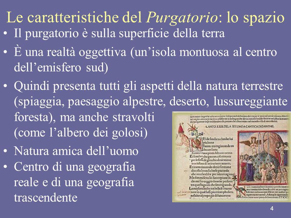 4 Le caratteristiche del Purgatorio: lo spazio Il purgatorio è sulla superficie della terra È una realtà oggettiva (unisola montuosa al centro dellemi