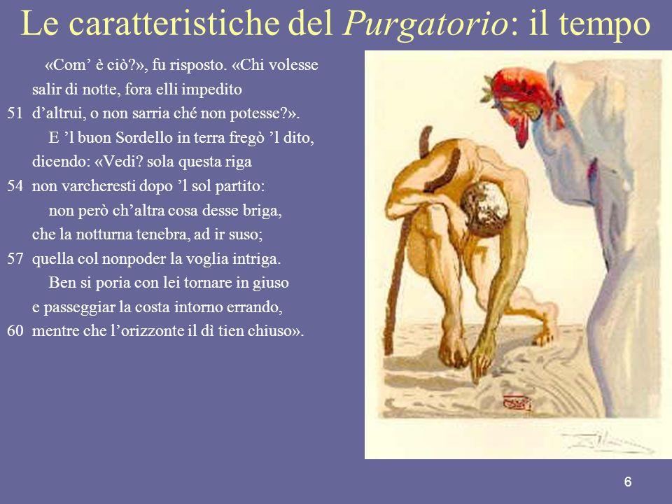 6 Le caratteristiche del Purgatorio: il tempo «Com è ciò?», fu risposto. «Chi volesse salir di notte, fora elli impedito 51daltrui, o non sarria ché n