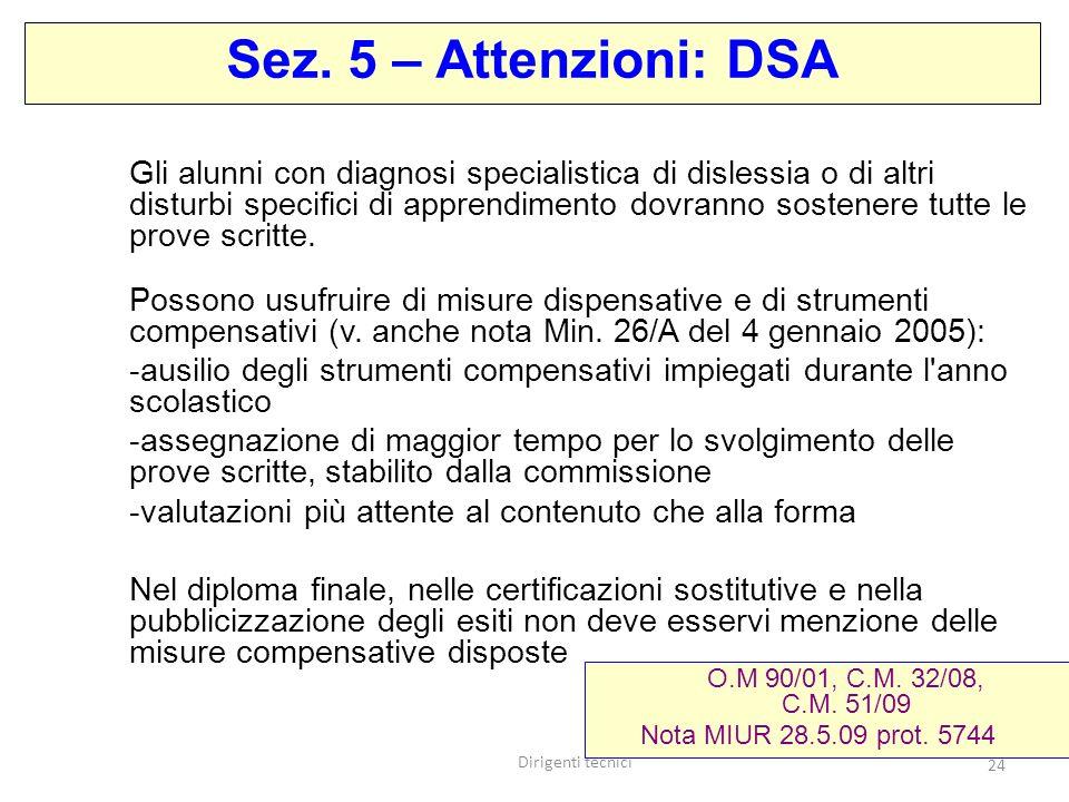 Dirigenti tecnici 24 Gli alunni con diagnosi specialistica di dislessia o di altri disturbi specifici di apprendimento dovranno sostenere tutte le prove scritte.