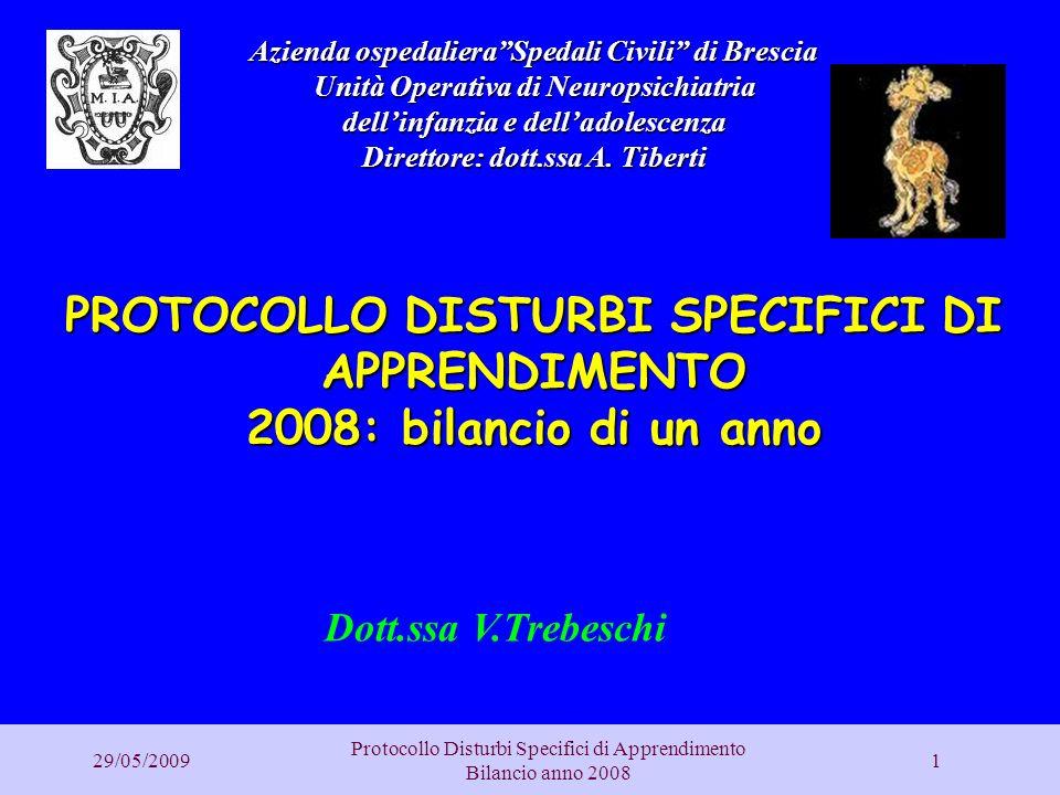 29/05/2009 Protocollo Disturbi Specifici di Apprendimento Bilancio anno 2008 1 Azienda ospedalieraSpedali Civili di Brescia Unità Operativa di Neurops