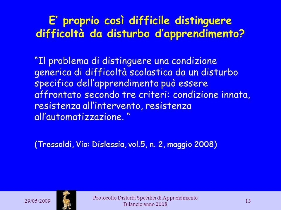 29/05/2009 Protocollo Disturbi Specifici di Apprendimento Bilancio anno 2008 13 E proprio così difficile distinguere difficoltà da disturbo dapprendim