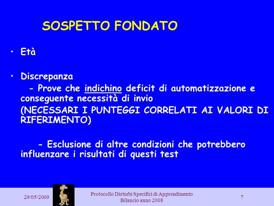 29/05/2009 Protocollo Disturbi Specifici di Apprendimento Bilancio anno 2008 7 SOSPETTO FONDATO Età Discrepanza - Prove che indichino deficit di autom