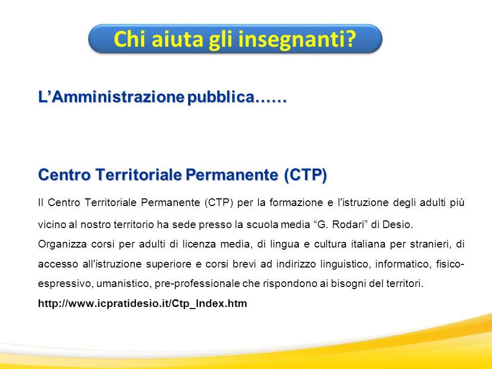 Centro Territoriale Permanente (CTP) Il Centro Territoriale Permanente (CTP) per la formazione e l'istruzione degli adulti più vicino al nostro territ