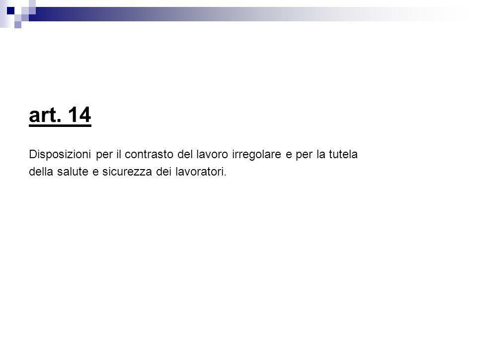 art. 14 Disposizioni per il contrasto del lavoro irregolare e per la tutela della salute e sicurezza dei lavoratori.