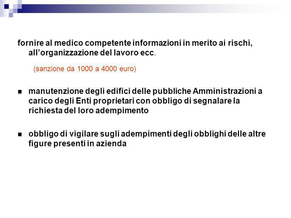 fornire al medico competente informazioni in merito ai rischi, allorganizzazione del lavoro ecc. (sanzione da 1000 a 4000 euro) manutenzione degli edi