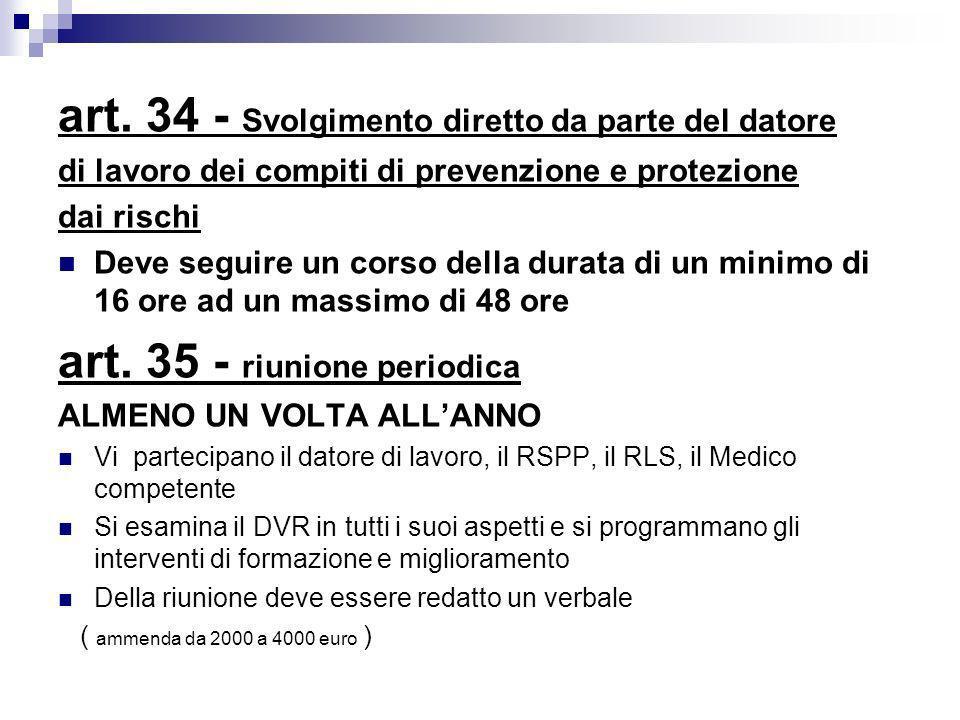 art. 34 - Svolgimento diretto da parte del datore di lavoro dei compiti di prevenzione e protezione dai rischi Deve seguire un corso della durata di u
