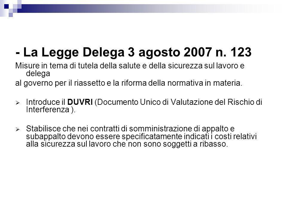 - La Legge Delega 3 agosto 2007 n. 123 Misure in tema di tutela della salute e della sicurezza sul lavoro e delega al governo per il riassetto e la ri