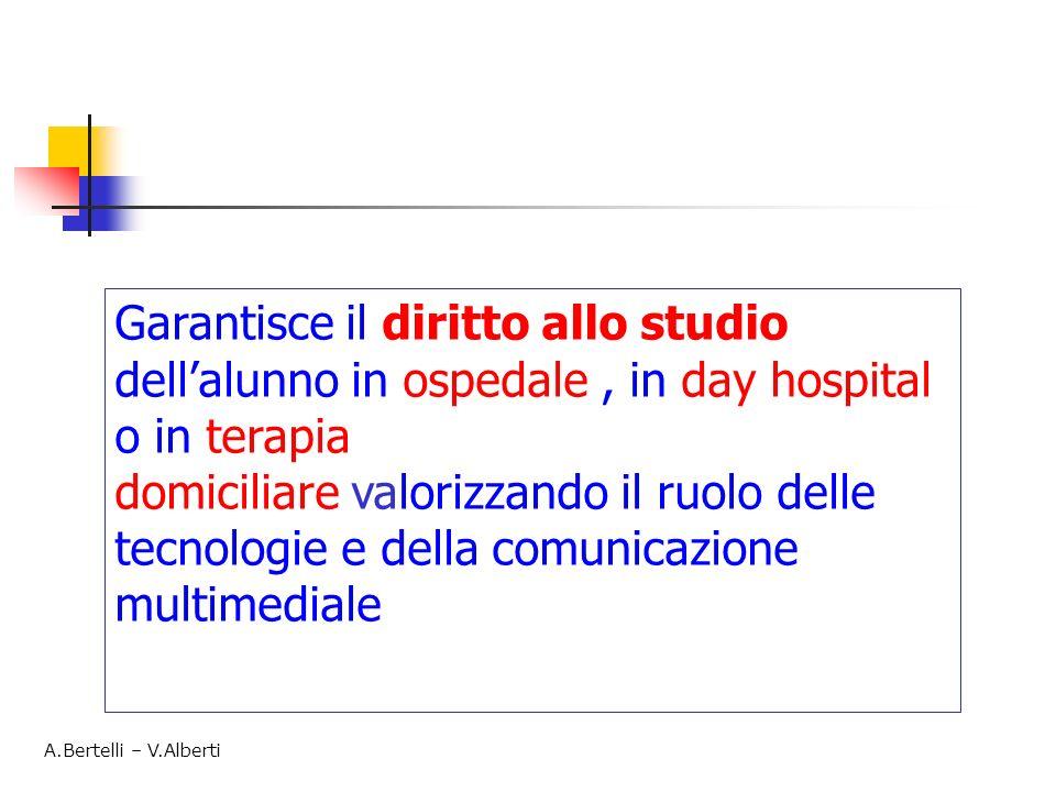 Garantisce il diritto allo studio dellalunno in ospedale, in day hospital o in terapia domiciliare valorizzando il ruolo delle tecnologie e della comunicazione multimediale A.Bertelli – V.Alberti