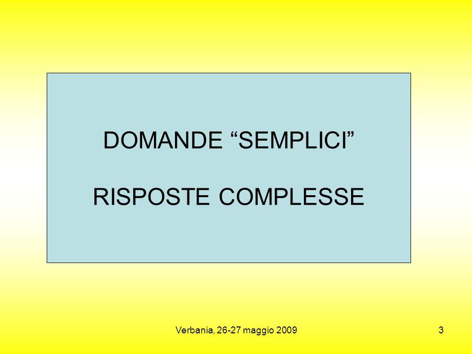 Verbania, 26-27 maggio 20093 DOMANDE SEMPLICI RISPOSTE COMPLESSE