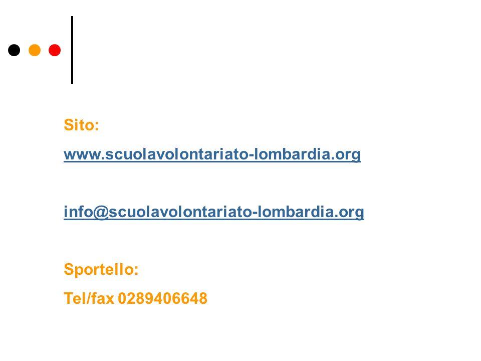 Sito: www.scuolavolontariato-lombardia.org info@scuolavolontariato-lombardia.org Sportello: Tel/fax 0289406648
