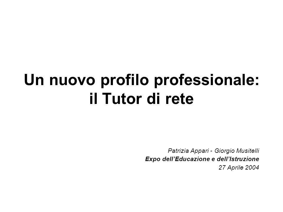 Un nuovo profilo professionale: il Tutor di rete Patrizia Appari - Giorgio Musitelli Expo dellEducazione e dellIstruzione 27 Aprile 2004