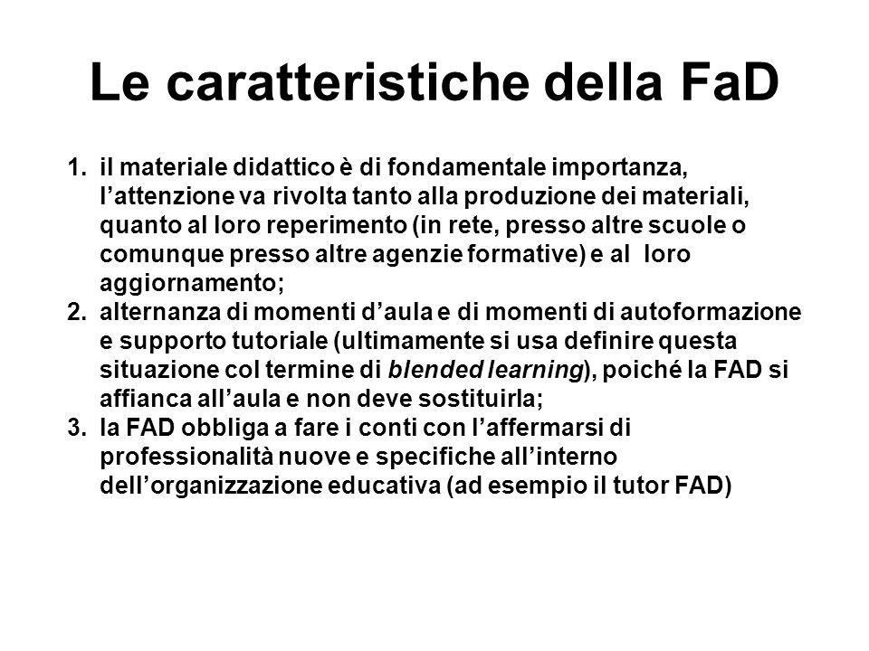 Le caratteristiche della FaD 1.il materiale didattico è di fondamentale importanza, lattenzione va rivolta tanto alla produzione dei materiali, quanto